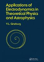 Applications of Electrodynamics in Theoretical Physics and Astrophysics by David Ginsburg