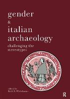 Gender & Italian Archaeology Challenging the Stereotypes by Ruth. D. Whitehouse