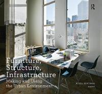 Furniture, Structure, Infrastructure Making and Using the Urban Environment by Nigel Bertram