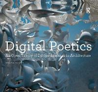 Digital Poetics An Open Theory of Design-Research in Architecture by Marjan Colletti