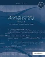 Designing Software Synthesizer Plug-Ins in C++ For RackAFX, VST3, and Audio Units by Will Pirkle