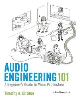 Audio Engineering 101 A Beginner's Guide to Music Production by Tim Dittmar