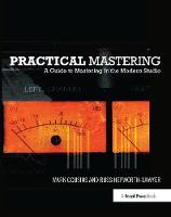 Practical Mastering A Guide to Mastering in the Modern Studio by Mark Cousins