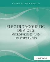 Electroacoustic Devices: Microphones and Loudspeakers by Glen Ballou