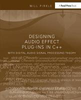 Designing Audio Effect Plug-Ins in C++ With Digital Audio Signal Processing Theory by Will Pirkle
