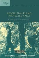 People, Plants and Protected Areas A Guide to in Situ Management by John Tuxill