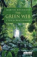 The Green Web A Union for World Conservation by Martin Holdgate