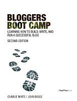 Bloggers Boot Camp Learning How to Build, Write, and Run a Successful Blog by Charlie White