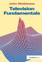 Television Fundamentals by John Watkinson
