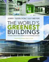The World's Greenest Buildings Promise Versus Performance in Sustainable Design by Jerry Yudelson