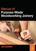 Manual of Purpose-Made Woodworking Joinery by Les Goring