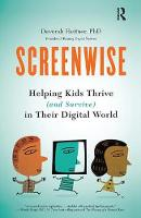 Screenwise Helping Kids Thrive (and Survive) in Their Digital World by Devorah Heitner