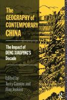 The Geography of Contemporary China The Impact of Deng Xiaoping's Decade by Terry Cannon