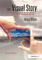 The Visual Story Creating the Visual Structure of Film, TV and Digital Media by Bruce A. Block