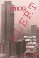 Smog Alert Managing Urban Air Quality by Derek M. Elsom