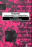 Language, Classrooms and Computers by Peter Scrimshaw