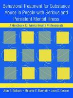 Behavioral Treatment for Substance Abuse in People with Serious and Persistent Mental Illness A Handbook for Mental Health Professionals by Alan S. Bellack