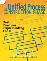 The Unified Process Construction Phase Best Practices in Implementing the UP by Scott W. Ambler