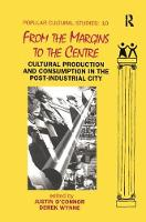From the Margins to the Centre Cultural Production and Consumption in the Post-Industrial City by Justin O'Connor