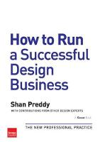 How to Run a Successful Design Business The New Professional Practice by Shan Preddy
