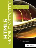 HTML5 Mobile Websites Turbocharging HTML5 with jQuery Mobile, Sencha Touch, and Other Frameworks by Matthew David