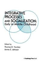 Integrative Processes and Socialization Early To Middle Childhood by Thomas D. Yawkey