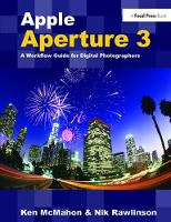 Apple Aperture 3 A Workflow Guide for Digital Photographers by Ken McMahon