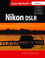 Nikon DSLR: The Ultimate Photographer's Guide by Jim White
