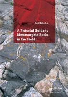 A Pictorial Guide to Metamorphic Rocks in the Field by Kurt T. Hollocher