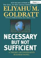 Necessary But Not Sufficient A Theory of Constraints Business Novel by Eliyahu M. Goldratt