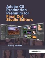 Adobe CS Production Premium for Final Cut Studio Editors by Larry Jordan