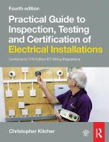 Practical Guide to Inspection, Testing and Certification of Electrical Installations, 4th ed by Christopher Kitcher