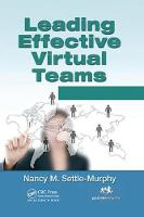 Leading Effective Virtual Teams Overcoming Time and Distance to Achieve Exceptional Results by Nancy M. Settle-Murphy
