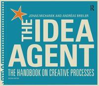 The Idea Agent The Handbook on Creative Processes by Jonas Michanek