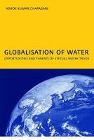 Globalisation of Water: Opportunities and Threats of Virtual Water Trade PhD: UNESCO-IHE Institute, Delft by A.K. Chapagain