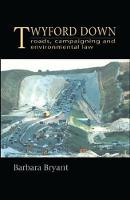 Twyford Down Roads, campaigning and environmental law by Barbara Bryant
