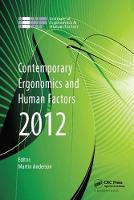 Contemporary Ergonomics and Human Factors 2012 Proceedings of the international conference on Ergonomics & Human Factors 2012, Blackpool, UK, 16-19 April 2012 by Martin Anderson