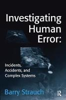 Investigating Human Error: Incidents, Accidents, and Complex Systems by Barry Strauch