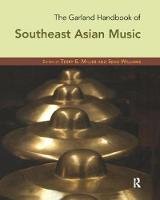 The Garland Handbook of Southeast Asian Music by Terry Miller