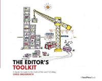 The Editor's Toolkit A Hands-On Guide to the Craft of Film and TV Editing by Chris Wadsworth