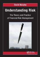 Understanding Risk The Theory and Practice of Financial Risk Management by David Murphy