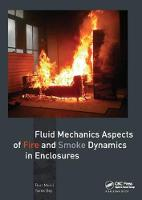 Fluid Mechanics Aspects of Fire and Smoke Dynamics in Enclosures by Bart Merci
