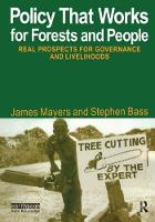 Policy That Works for Forests and People Real Prospects for Governance and Livelihoods by James Mayers
