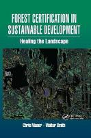 Forest Certification in Sustainable Development Healing the Landscape by Walter Smith