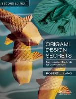 Origami Design Secrets Mathematical Methods for an Ancient Art, Second Edition by Robert J. Lang