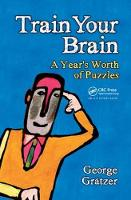 Train Your Brain A Year's Worth of Puzzles by George Gratzer