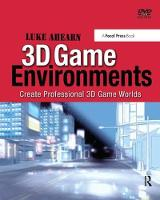 3D Game Environments Create Professional 3D Game Worlds by Luke Ahearn