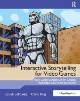 Interactive Storytelling for Video Games A Player-Centered Approach to Creating Memorable Characters and Stories by Josiah Lebowitz