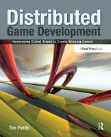 Distributed Game Development Harnessing Global Talent to Create Winning Games by Tim Fields