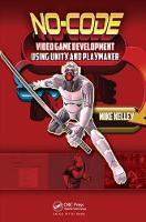 No-Code Video Game Development Using Unity and Playmaker by Michael Kelley